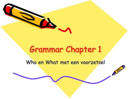 Grammar Chapter 1 Grammar Chapter 1 Who en What met een voorzetsel.