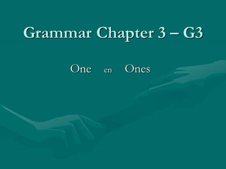 Grammar Chapter 3 – G3 One en Ones.