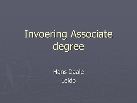 Invoering Associate degree Hans Daale Leido. Aan bod komen… ► Nog even: Wat is de Associate degree… ► Verdere uitrol ► Discussiepunten die nu spelen ►