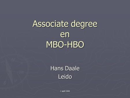 1 april 2008 Associate degree en MBO-HBO Hans Daale Leido.