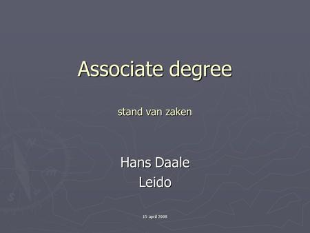 15 april 2008 Associate degree stand van zaken Hans Daale Leido.