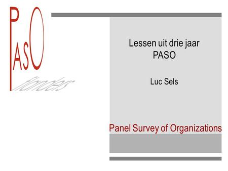 Panel Survey of Organizations Lessen uit drie jaar PASO Luc Sels.