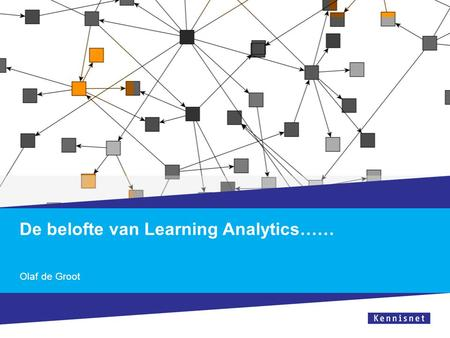 De belofte van Learning Analytics…… Olaf de Groot.