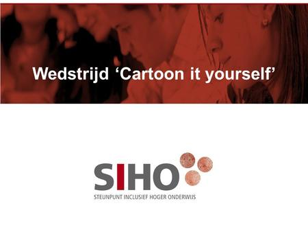 Wedstrijd 'Cartoon it yourself'. WHAT 'S IN A NAME? √ Humoristisch √ Poëtisch √ Kritisch √ Ontwapenend.