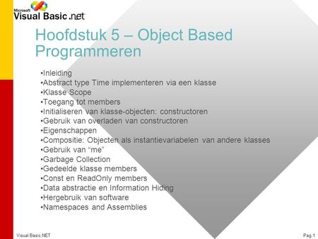 Visual Basic.NETPag.1 Hoofdstuk 5 – Object Based Programmeren Inleiding Abstract type Time implementeren via een klasse Klasse Scope Toegang tot members.