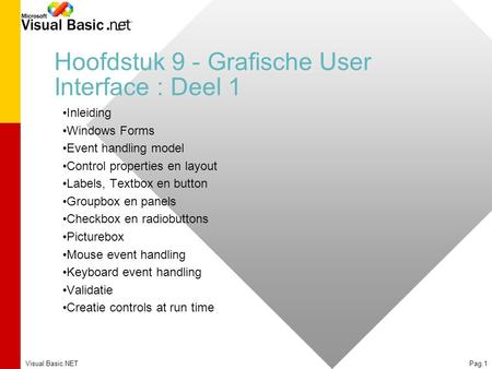 Visual Basic.NETPag.1 Hoofdstuk 9 - Grafische User Interface : Deel 1 Inleiding Windows Forms Event handling model Control properties en layout Labels,