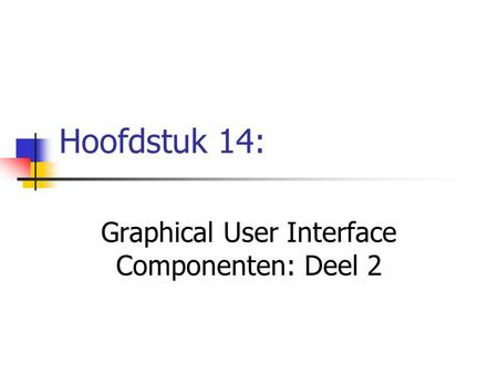 Hoofdstuk 14: Graphical User Interface Componenten: Deel 2.