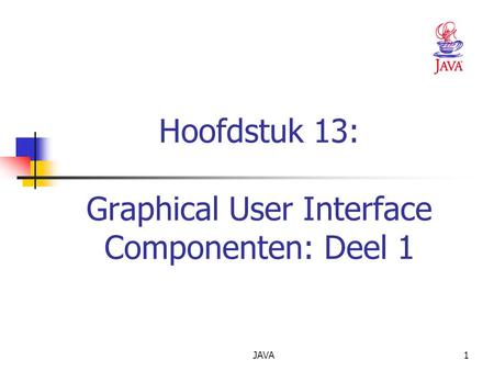 JAVA1 Hoofdstuk 13: Graphical User Interface Componenten: Deel 1.