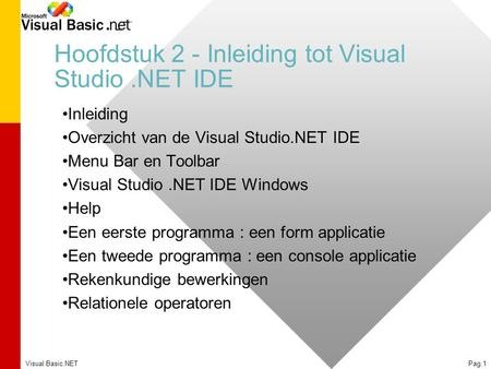 Visual Basic.NETPag.1 Hoofdstuk 2 - Inleiding tot Visual Studio.NET IDE Inleiding Overzicht van de Visual Studio.NET IDE Menu Bar en Toolbar Visual Studio.NET.