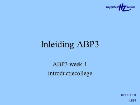 HEO –CO1 ABP3 Inleiding ABP3 HEO –CO1 ABP3 ABP3 week 1 introductiecollege.