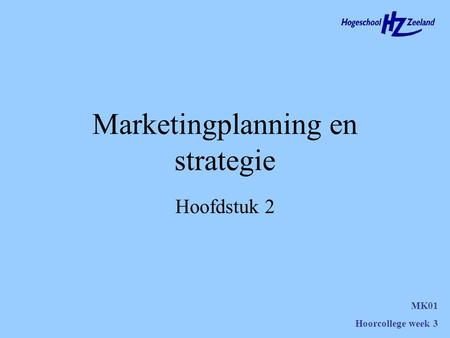 Marketingplanning en strategie MK01 Hoorcollege week 3 Hoofdstuk 2.