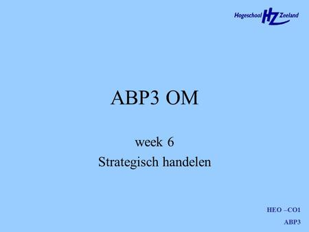 HEO –CO1 ABP3 ABP3 OM HEO –CO1 ABP3 week 6 Strategisch handelen.