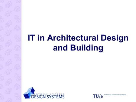 IT in Architectural Design and Building. IT developments in C(A)AD Collaborative design Building Construction Building Simulation.