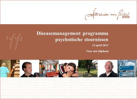 Diseasemanagement programma psychotische stoornissen 12 april 2011 Vera van Stiphout.