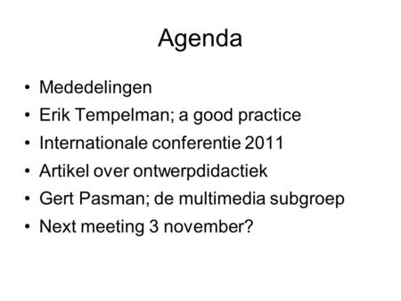 Agenda Mededelingen Erik Tempelman; a good practice Internationale conferentie 2011 Artikel over ontwerpdidactiek Gert Pasman; de multimedia subgroep Next.