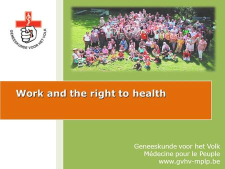 Work and the right to health Geneeskunde voor het Volk Médecine pour le Peuple www.gvhv-mplp.be.