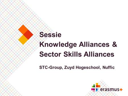 Sessie Knowledge Alliances & Sector Skills Alliances STC-Group, Zuyd Hogeschool, Nuffic.