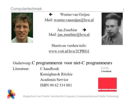 Computertechniek Hogeschool van Utrecht / Institute for Computer, Communication and Media Technology 1  Wouter van Ooijen Mail: