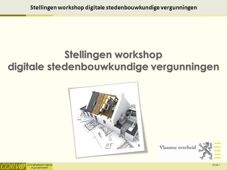 Coördinatiecel Vlaams e-government Slide 1 Stellingen workshop digitale stedenbouwkundige vergunningen.