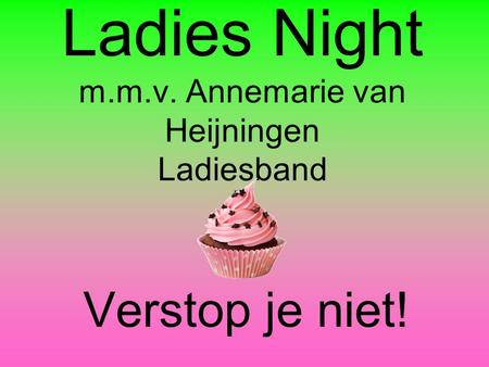 Ladies Night m.m.v. Annemarie van Heijningen Ladiesband Verstop je niet!