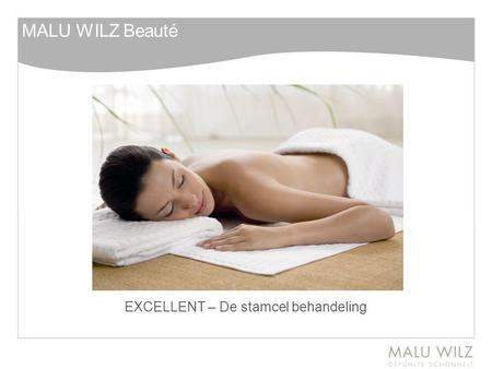 EXCELLENT – De stamcel behandeling MALU WILZ Beauté.