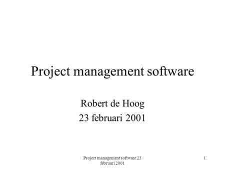 Project management software 23 februari 2001 1 Project management software Robert de Hoog 23 februari 2001.