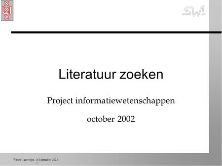 Wouter Jansweijer, 16 September, 2014 1 Literatuur zoeken Project informatiewetenschappen october 2002.
