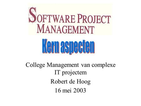 College Management van complexe IT projectem Robert de Hoog 16 mei 2003.