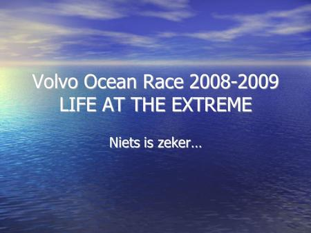 Volvo Ocean Race 2008-2009 LIFE AT THE EXTREME Niets is zeker…