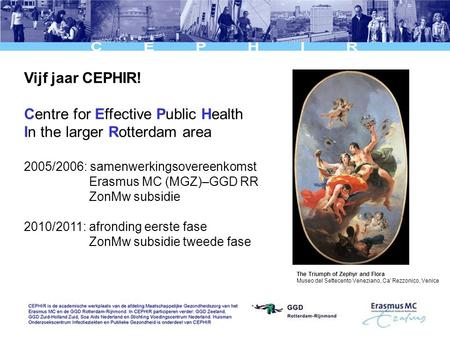 Vijf jaar CEPHIR! Centre for Effective Public Health In the larger Rotterdam area 2005/2006: samenwerkingsovereenkomst Erasmus MC (MGZ)–GGD RR ZonMw subsidie.