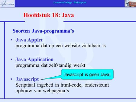 LauwersCollege Buitenpost Java Applet programma dat op een website zichtbaar is Java Application programma dat zelfstandig werkt Javascript Scripttaal.