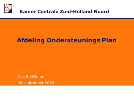 Afdeling Ondersteunings Plan Gerrit Willems 30 september 2010 Kamer Centrale Zuid-Holland Noord.