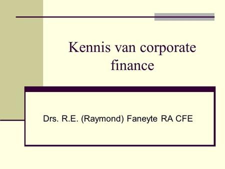 Kennis van corporate finance Drs. R.E. (Raymond) Faneyte RA CFE.