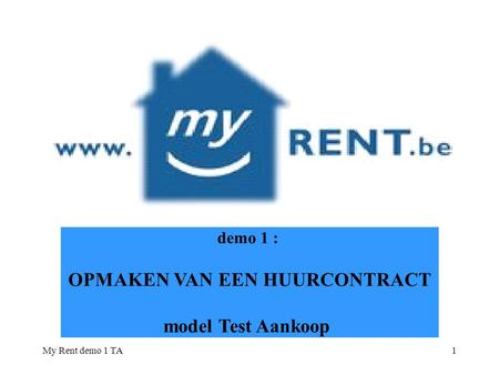 My Rent demo 1 TA1 demo 1 : OPMAKEN VAN EEN HUURCONTRACT model Test Aankoop.
