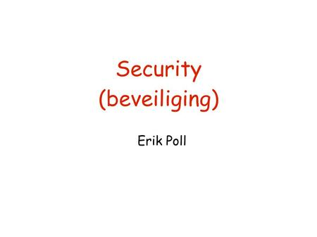 Security (beveiliging) Erik Poll. Overzicht ● Intro computer security ● Authentication ● Access Control ● Wat kan er allemaal misgaan ? – Buffer overflow,