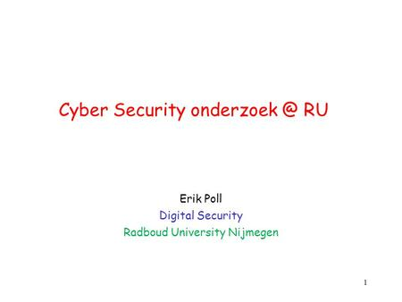 Cyber Security RU Erik Poll Digital Security Radboud University Nijmegen 1.