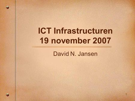 1 ICT Infrastructuren 19 november 2007 David N. Jansen.