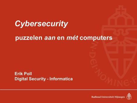 Cybersecurity puzzelen aan en mét computers Erik Poll Digital Security - Informatica.