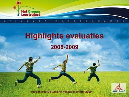 Highlights evaluaties 2008-2009 Presentatie De Groene Parade II 10 juni 2009.