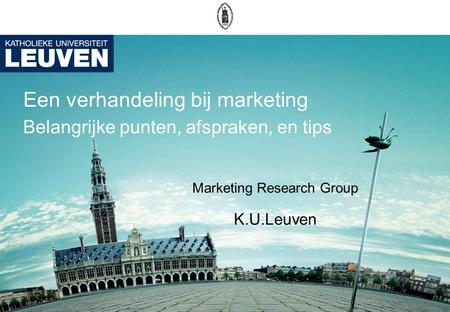 Een verhandeling bij marketing Belangrijke punten, afspraken, en tips Marketing Research Group K.U.Leuven.