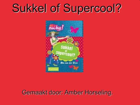 Sukkel of Supercool? Gemaakt door: Amber Horseling.