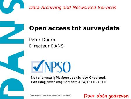 Data Archiving and Networked Services DANS is een instituut van KNAW en NWO Open access tot surveydata Peter Doorn Directeur DANS Nederlandstalig Platform.