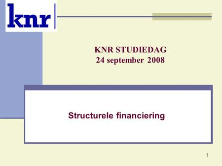 1 KNR STUDIEDAG 24 september 2008 Structurele financiering.
