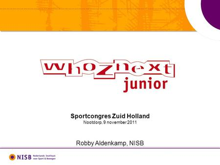 Sportcongres Zuid Holland Nootdorp, 9 november 2011 Robby Aldenkamp, NISB.