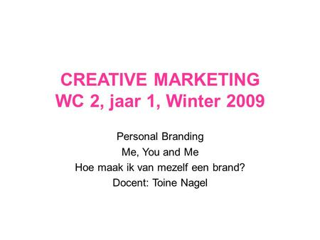 CREATIVE MARKETING WC 2, jaar 1, Winter 2009