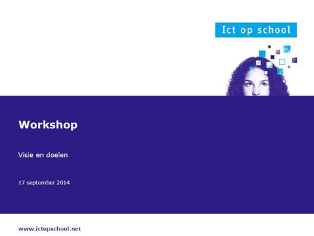 Www.ictopschool.net 17 september 2014 Workshop Visie en doelen.