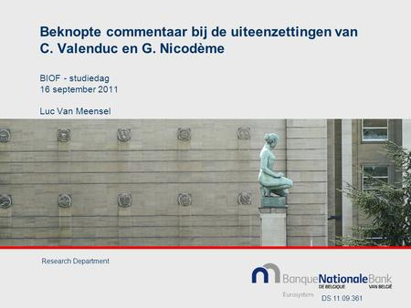 Beknopte commentaar bij de uiteenzettingen van C. Valenduc en G. Nicodème BIOF - studiedag 16 september 2011 Luc Van Meensel Research Department DS.11.09.361.