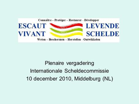 Plenaire vergadering Internationale Scheldecommissie 10 december 2010, Middelburg (NL)