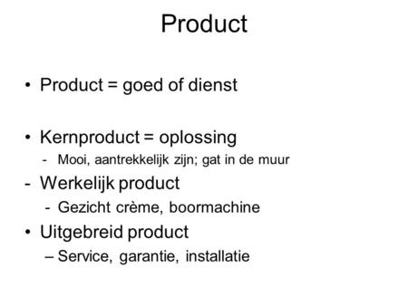 Product Product = goed of dienst Kernproduct = oplossing
