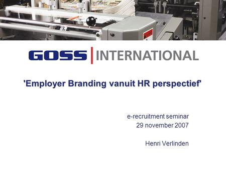 'Employer Branding vanuit HR perspectief' e-recruitment seminar 29 november 2007 Henri Verlinden.